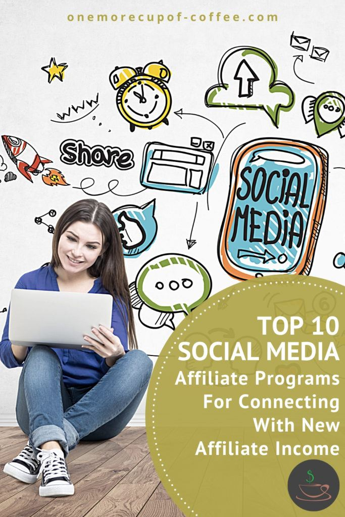 """image of woman sitting on the floor with her laptop with cartoon drawings of social media symbols behind her, overlay text in green circle at the bottom right """"Top 10 Social Media Affiliate Programs For Connecting With New Affiliate Income"""""""