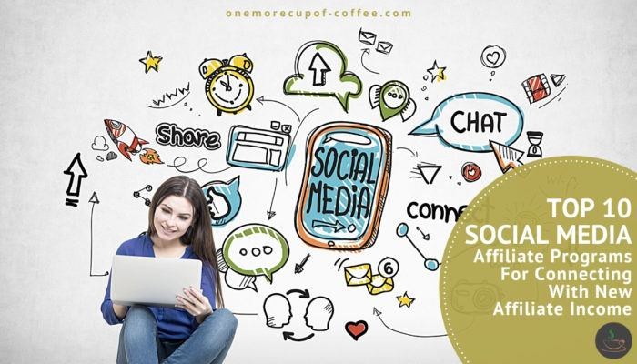 Top 10 Social Media Affiliate Programs For Connecting With New Affiliate Income feature image