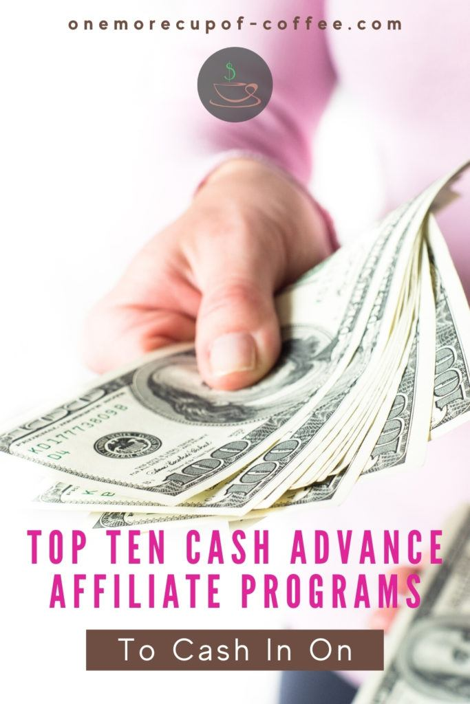 """closeup image of hand holding dollar bills with pink overlay text """"Top Ten Cash Advance Affiliate Programs"""""""