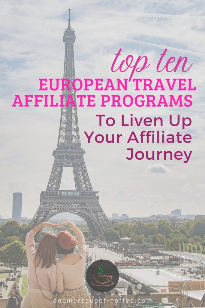 """two girls forming a heart shape with their hands while facing the Eiffel Tower, with pink text overlay """"Top Ten European Travel Affiliate Programs To Liven Up Your Affiliate Journey"""""""