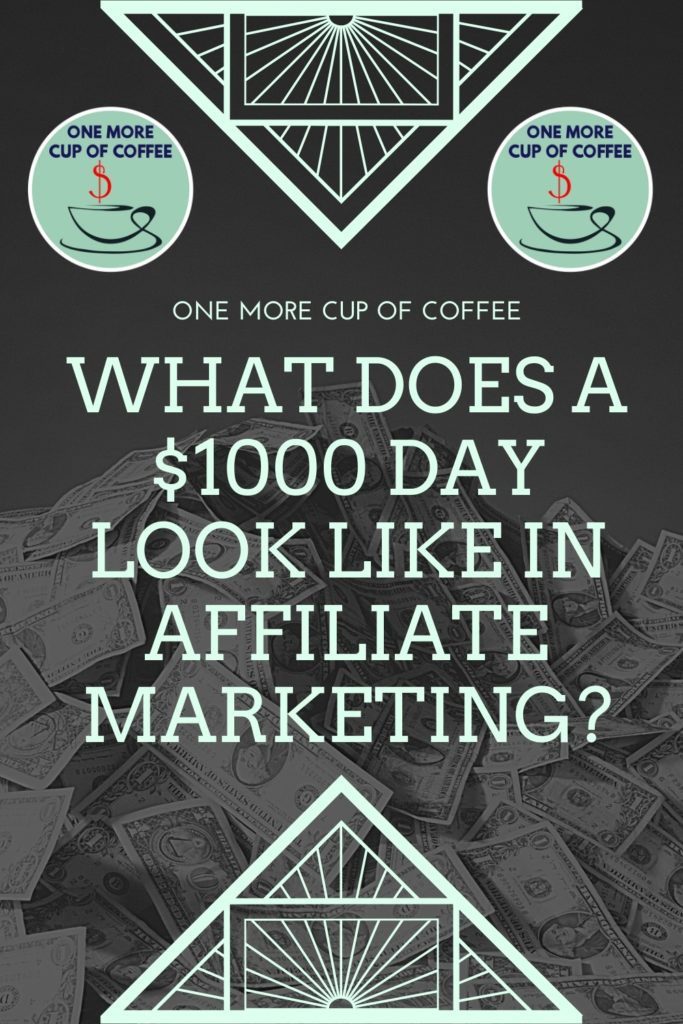 What Does A $1000 Day Look Like In Affiliate Marketing_