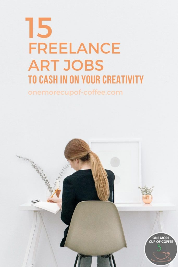 """woman artist working on her table, with text overlay """"15 Freelance Art Jobs To Cash In On Your Creativity"""""""