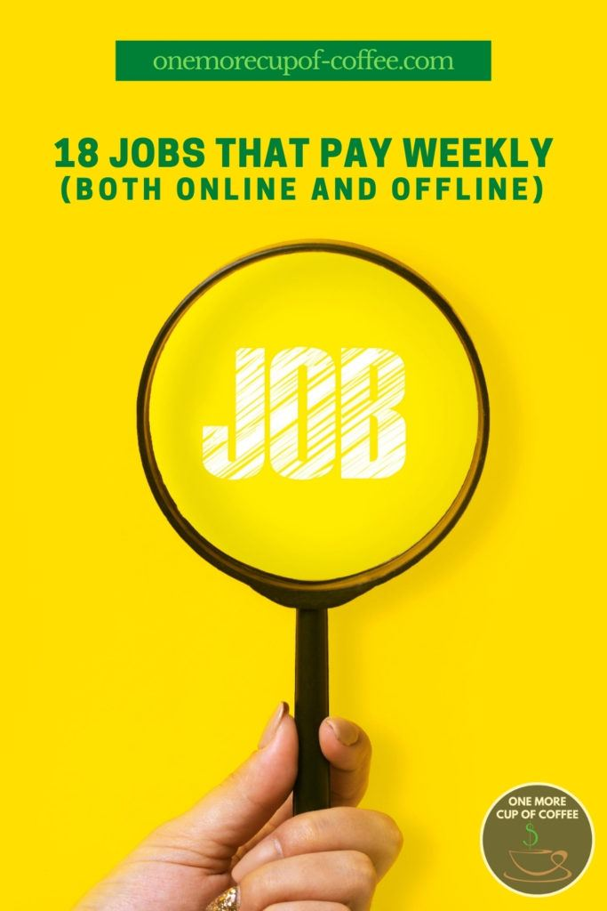 """hand holding a magnifying glass to the word 'JOB' against a yellow background, with text overlay """"18 Jobs That Pay Weekly (Both Online And Offline)"""""""