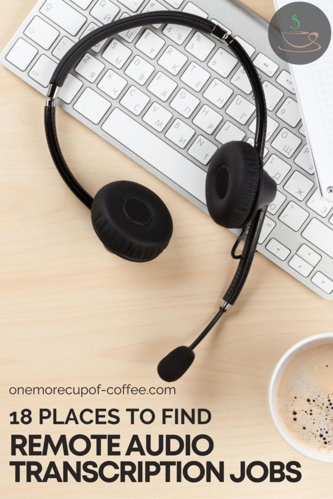 """top view of a desk with headset, keyboard, and cup of coffee, with text overlay """"18 Places To Find Remote Audio Transcription Jobs"""""""