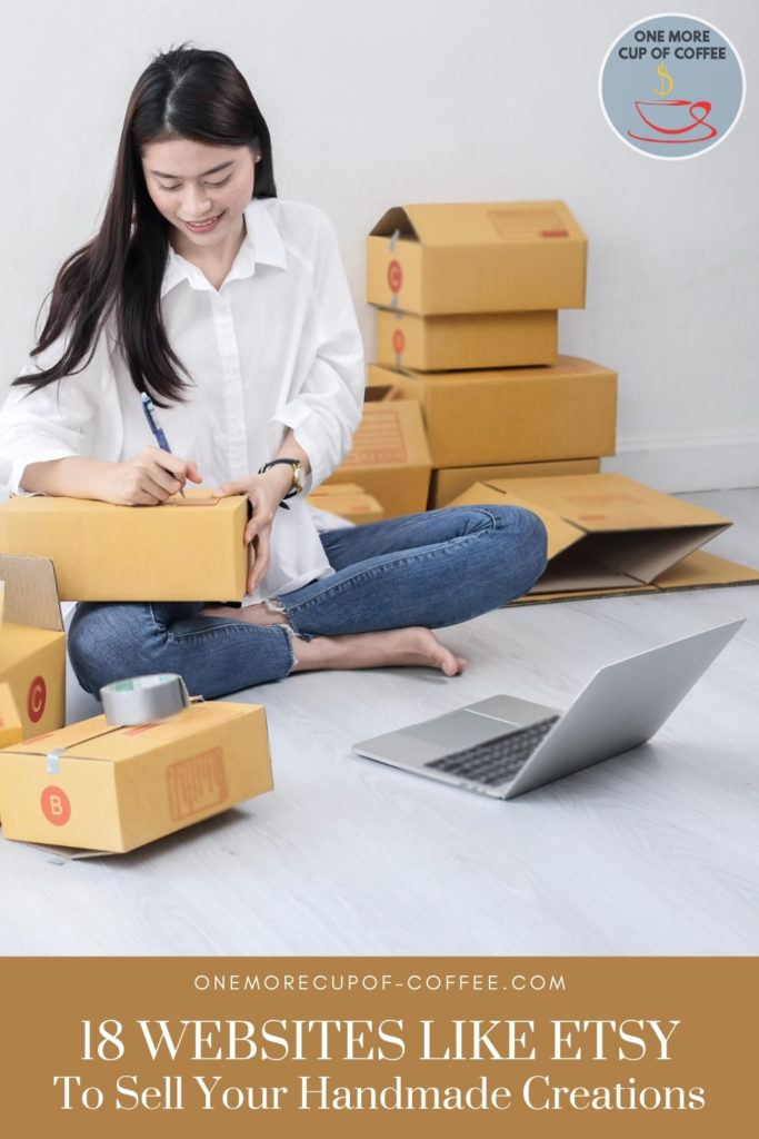 """woman sitting on the floor in white long-sleeves polo and jeans, writing on a package in front of her laptop, with packages around her, with text at the bottom """"18 Websites Like Etsy To Sell Your Handmade Creations"""""""