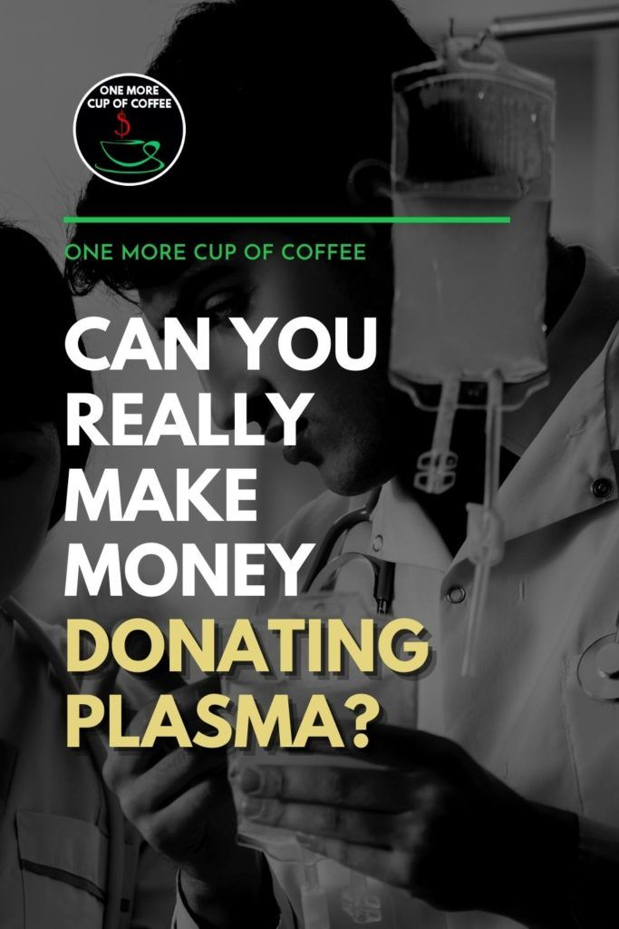 """black and white image of nurse holding a plasma that he's about to administer to a patient, with text overlay """"Can You Really Make Money Donating Plasma?"""""""