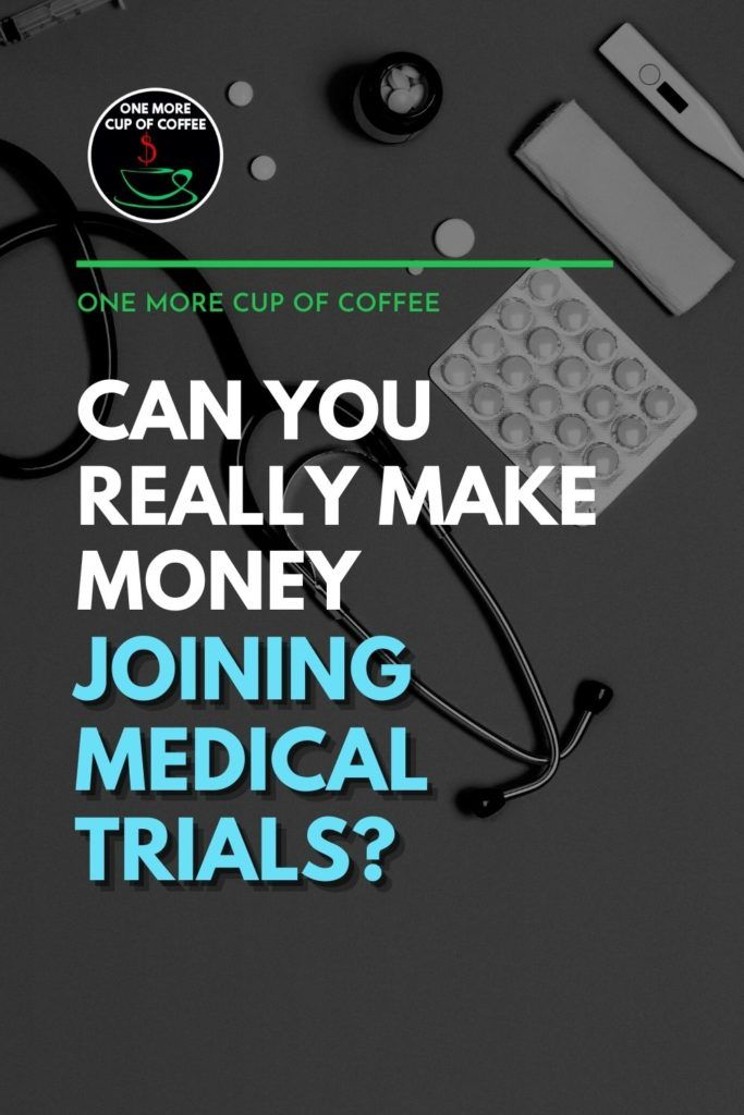 """black and white top view image of laid out stethoscope, tablet medicine, and digital thermometer; with text overlay """"Can You Really Make Money Joining Medical Trials?"""""""