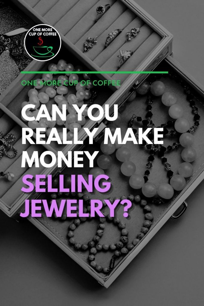 """black and white image of an open jewelry box with text overlay, """"Can You Really Make Money Selling Jewelry?"""""""