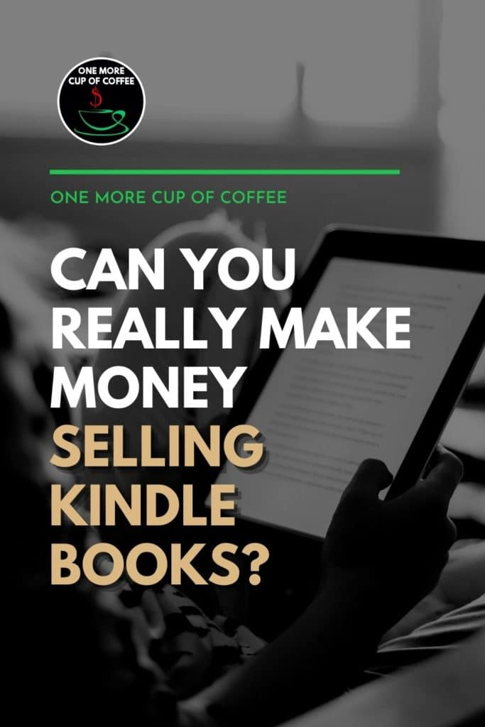 """black and white image of hand holding a tablet with kindle book on it, with text overlay """"Can You Really Make Money Selling Kindle Books?"""""""
