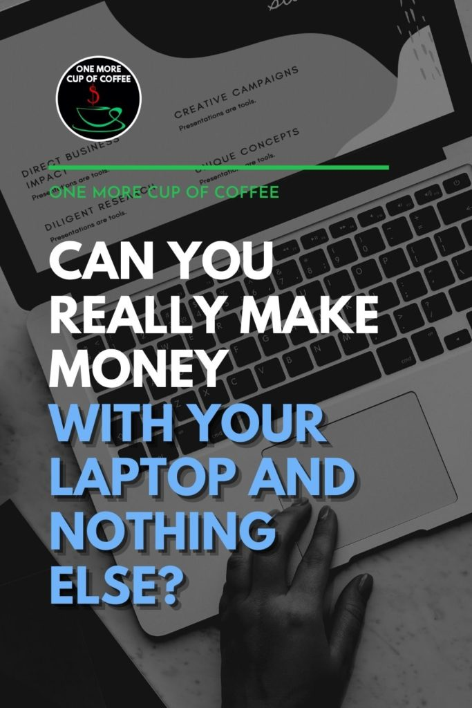 """black and white closeup image of a hand working on an open laptop, with text overlay """"Can You Really Make Money With Your Laptop And Nothing Else?"""""""