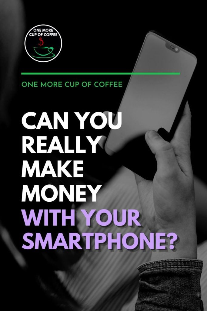 """black and white image of hand holding a smartphone, with text overlay """"Can You Really Make Money With Your Smartphone?"""""""