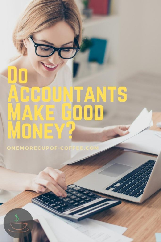 """accountant working on her laptop and calculator with text overlay """"Do Accountants Make Good Money"""""""