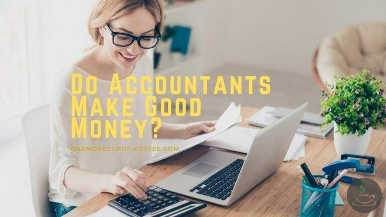 Do Accountants Make Good Money featured image
