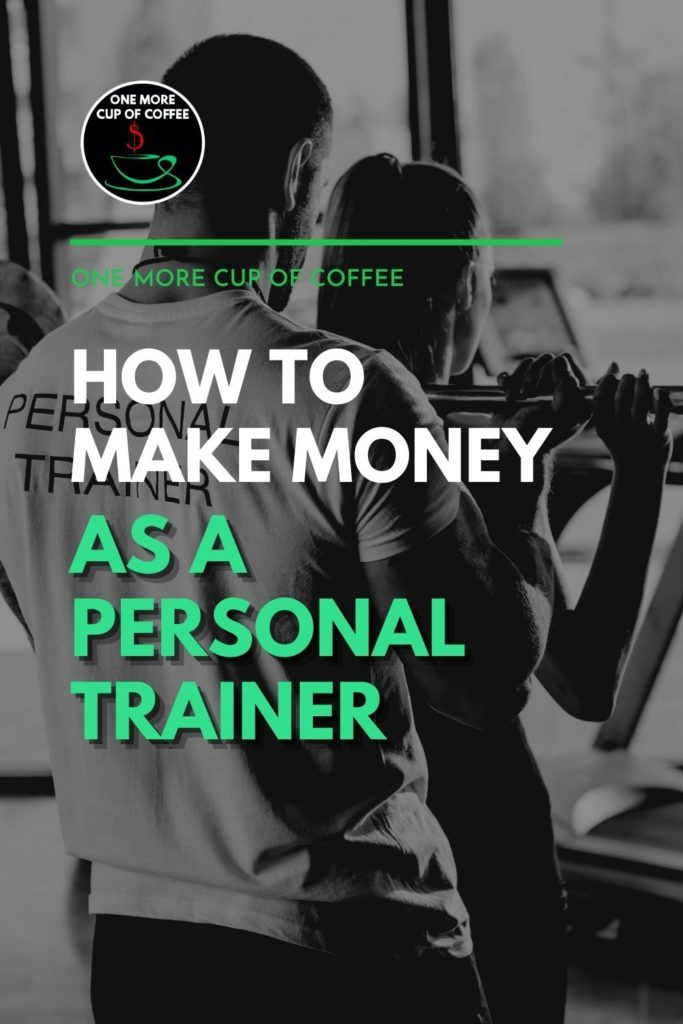 """black and white image of a male personal trainer assisting a female client in lifting weights; with text overlay """"How To Make Money As A Personal Trainer"""""""
