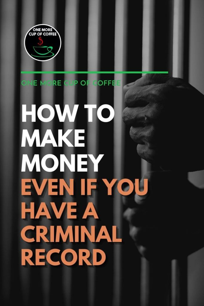 """black and white image of hands holding onto jail bars, with text overlay """"How To Make Money Even If You Have A Criminal Record"""""""