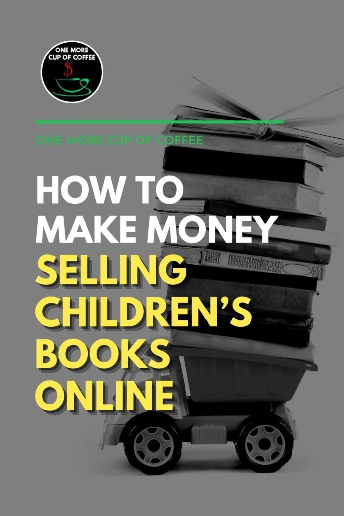"""black and white image of a toy truck carrying a towering pile of children's books; with text overlay """"How To Make Money Selling Children's Books Online"""""""
