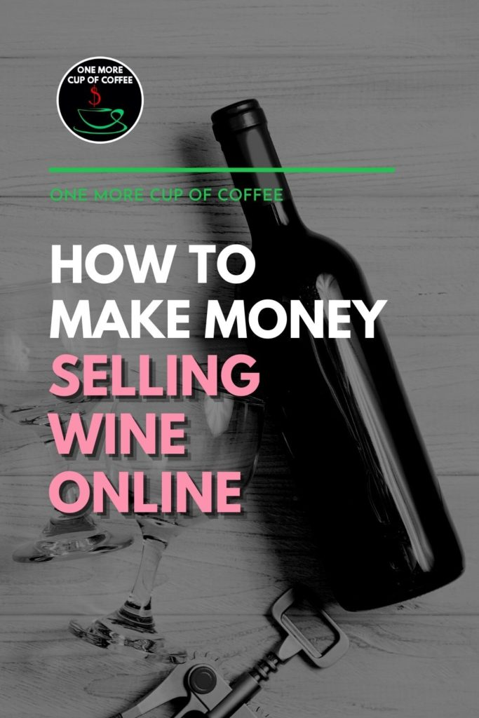 """black and white image of a wine bottle, wine glasses, and corkscrew; with text overlay """"How To Make Money Selling Wine Online"""""""