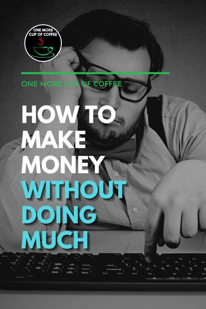 """black and white image of a bearded man with eyeglasses, lazily clicking on a key on computer keyboard, with text overlay """"How To Make Money Without Doing Much"""""""