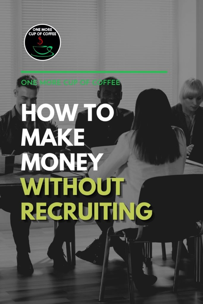 """four people in business suits, conversing while seated around a table, with text overlay """"How To Make Money Without Recruiting"""""""