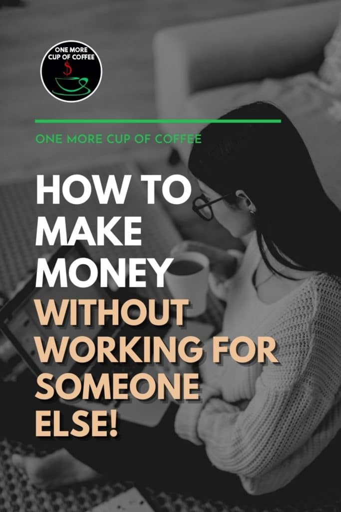 """black and white image of a long-haired woman with eyeglasses sitting on the floor with coffee in hand and laptop on her lap, with text overlay """"How To Make Money Without Working For Someone Else!"""""""