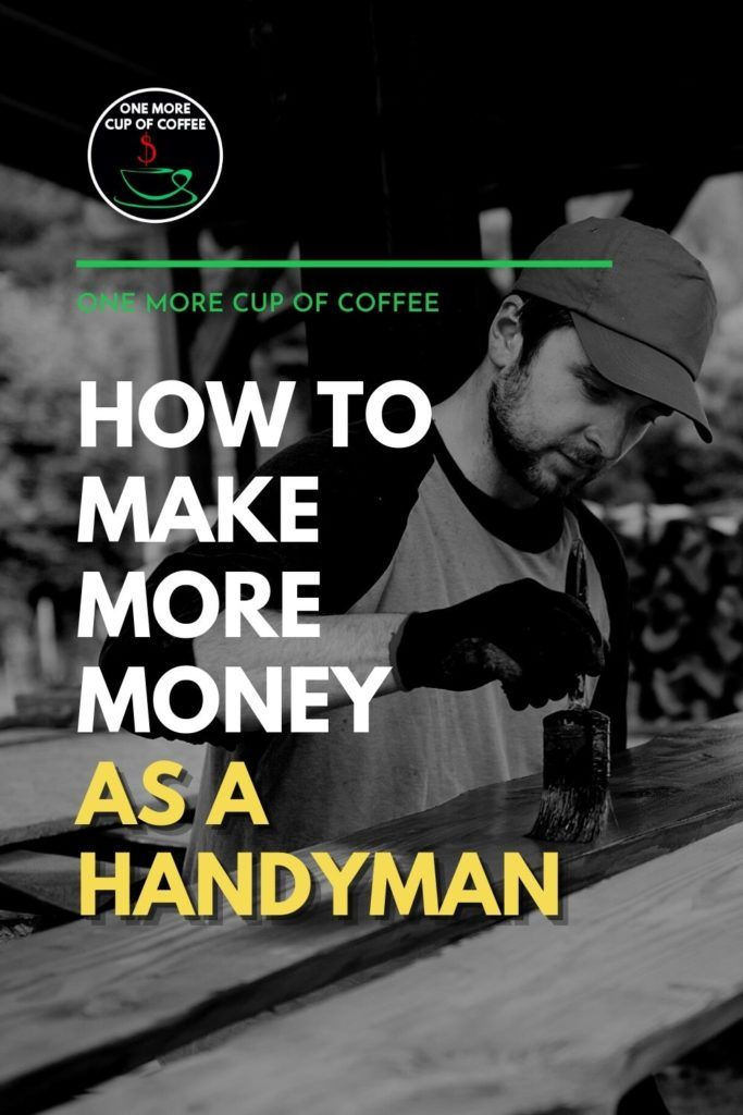 """black and white image of a handyman at work, painting a wood bench, with text overlay """"How To Make More Money As A Handyman"""""""