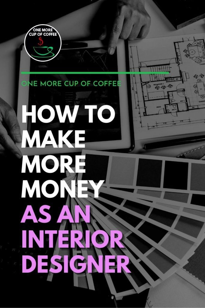 """black and white closeup image of hands working on a tablet with floor plan and spread-out color palette on the table; with text overlay """"How To Make More Money As An Interior Designer"""""""