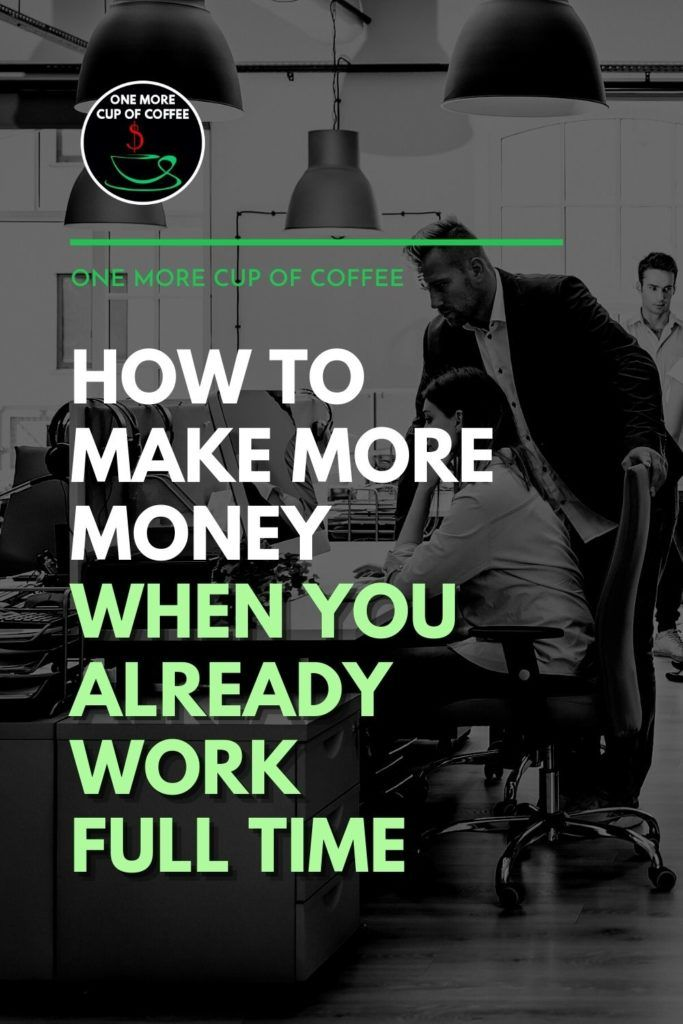 """black and white image of employees in an office setup, with text overlay """"How To Make More Money When You Already Work Full Time"""""""