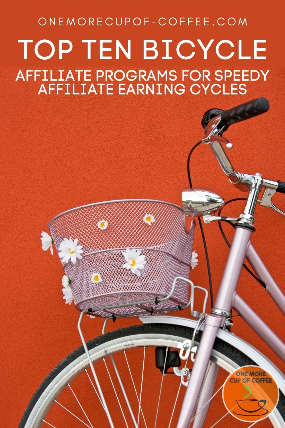 """closeup image of a bicycle showing the handles, front wheel, and basket with flower decors on it, against an orange background; with text overlay """"Top Ten Bicycle Affiliate Programs For Speedy Affiliate Earning Cycles"""""""