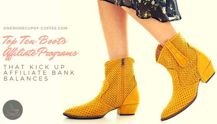 Top Ten Boots Affiliate Programs That Kick Up Affiliate Bank Balances featured image