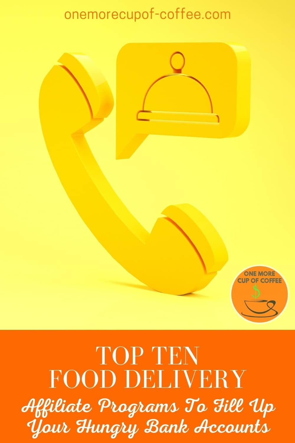 """yellow telephone icon and speech bubble with dome food plate cover, against a yellow background; with text at the bottom """"Top Ten Food Delivery Affiliate Programs To Fill Up Your Hungry Bank Accounts"""""""