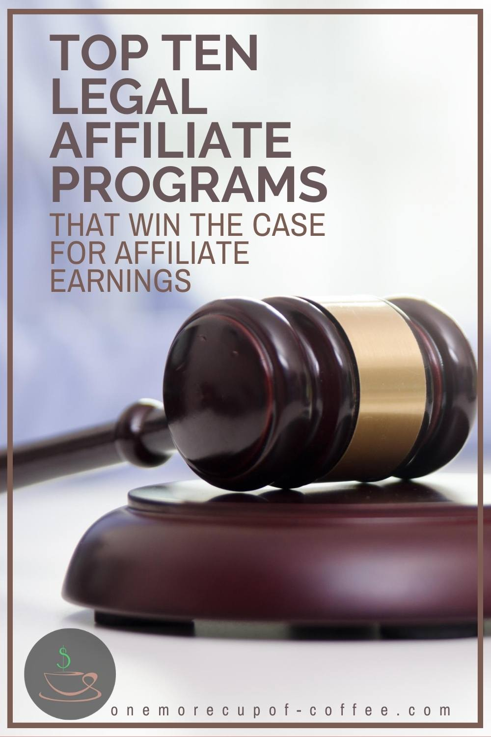 """closeup image of gavel with text overlay """"Top Ten Legal Affiliate Programs That Win The Case For Affiliate Earnings"""""""