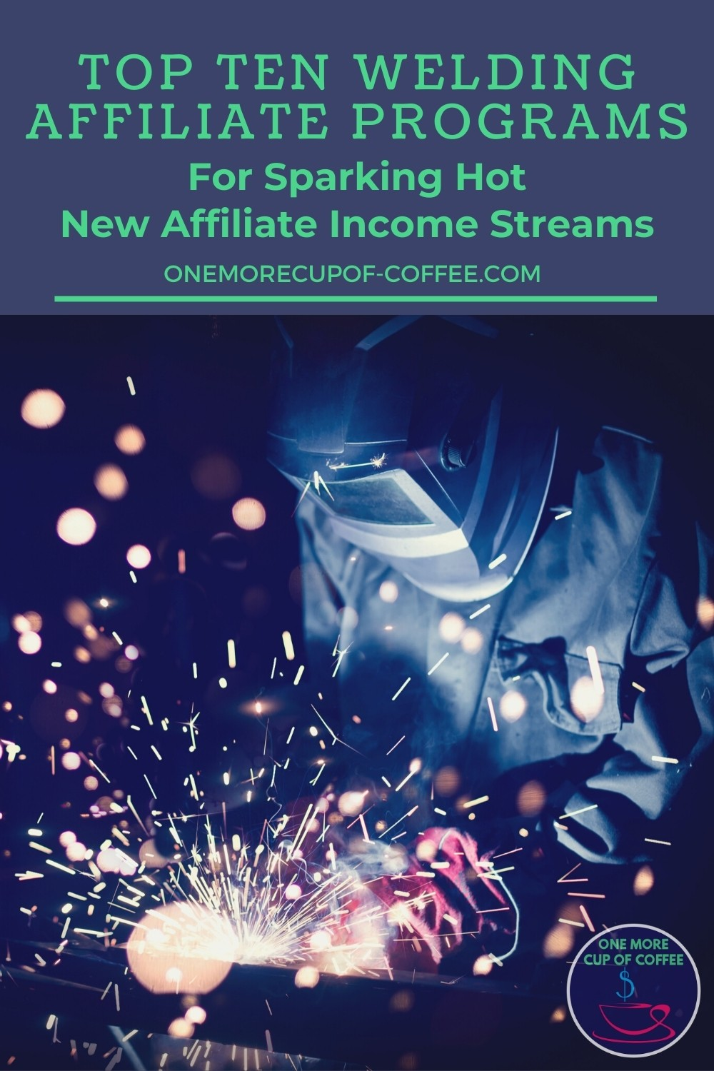 """welder with complete gear at work, with text at the top """"Top Ten Welding Affiliate Programs For Sparking Hot New Affiliate Income Streams"""""""