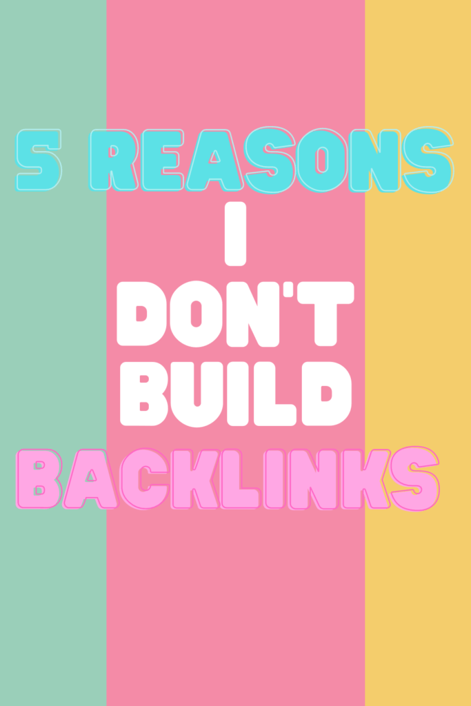 Why I Don't Build Backlinks