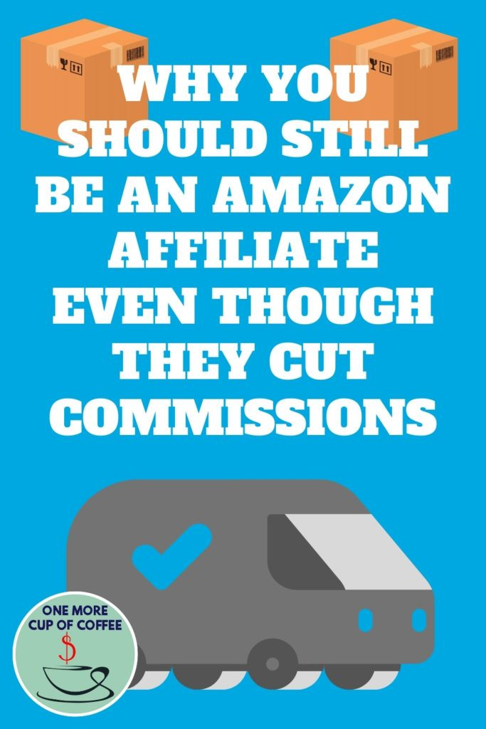 Why You Should Still Be An Amazon Affiliate Even Though They Cut Commissions