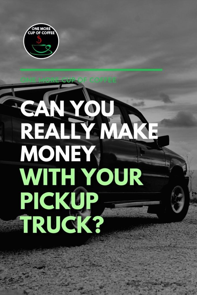 """black and white image of pickup truck; with text overlay """"Can You Really Make Money With Your Pickup Truck?"""""""