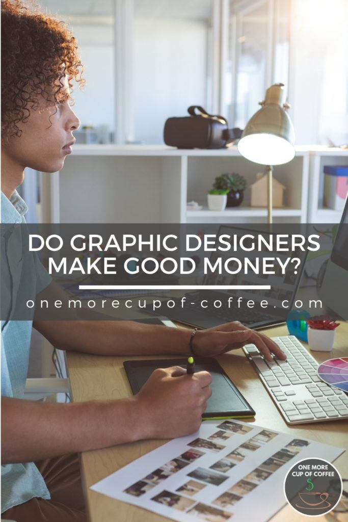 """male graphic designer at work on his desk; with text overlay """"Do Graphic Designers Make Good Money"""""""