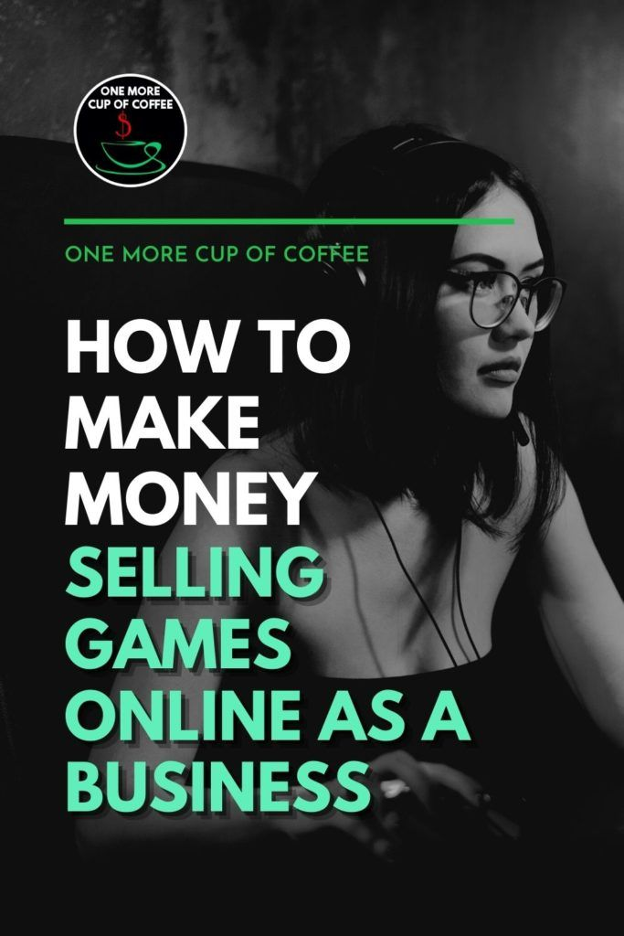 """black and white image of a female gamer with headset playing on desktop computer keyboard; with text overlay """"How To Make Money Selling Games Online As A Business"""""""