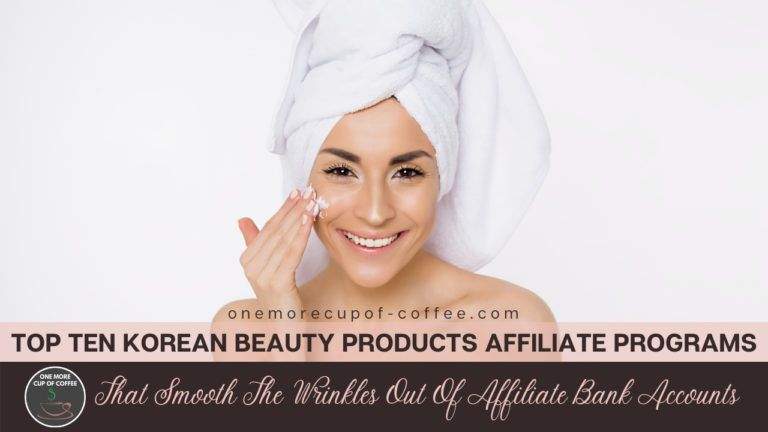 Top Ten Korean Beauty Products Affiliate Programs That Smooth The Wrinkles Out Of Affiliate Bank Accounts featured image