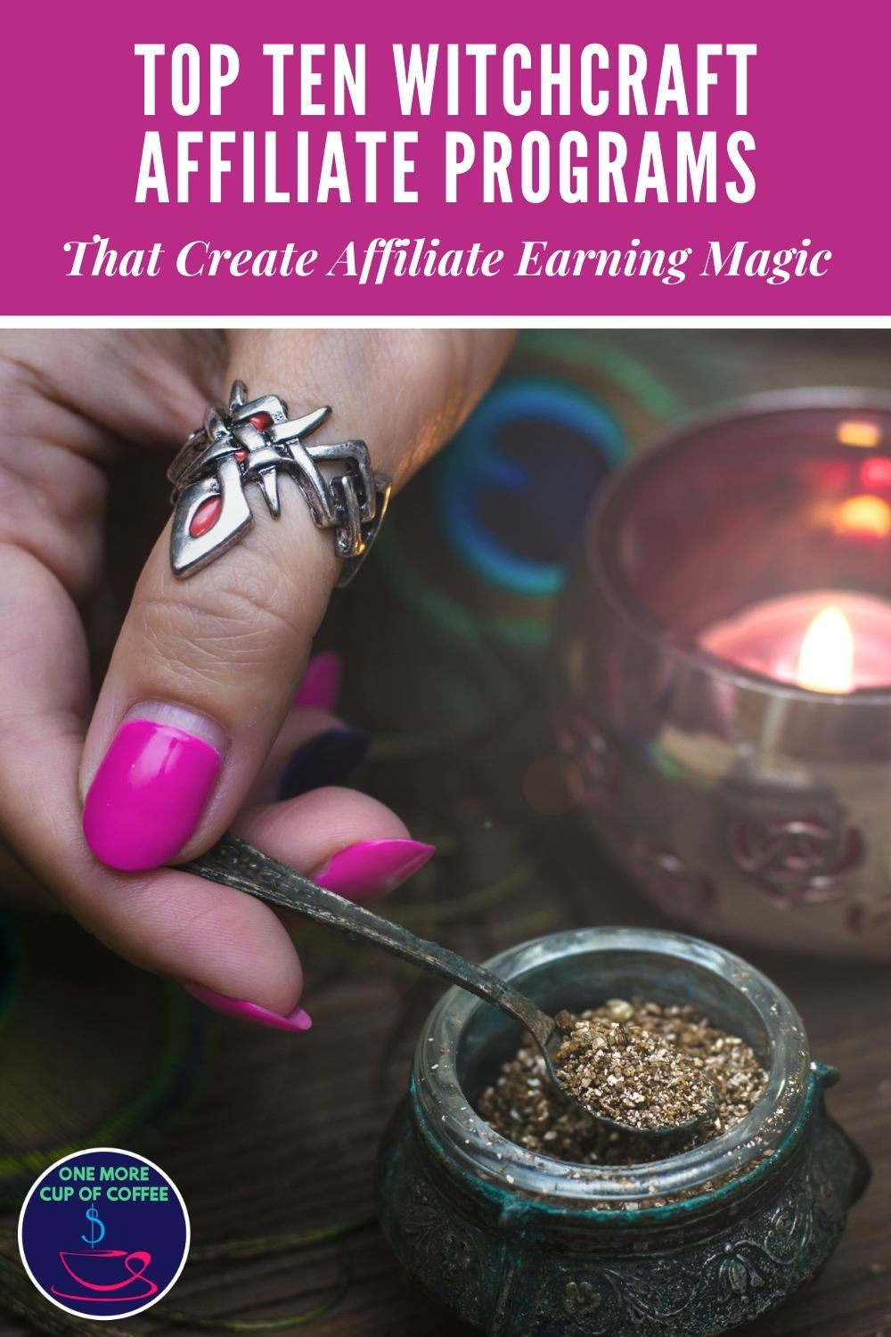 """closeup image of a hand with purple nails and ring in thumb finger, scooping herbs from a little container with a tiny spoon, candle at the back; with text at the top in purple banner """"Top Ten Witchcraft Affiliate Programs That Create Affiliate Earning Magic"""""""
