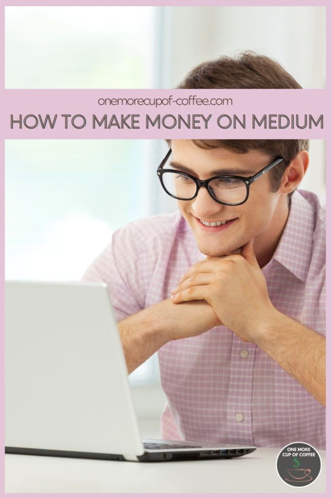 """a smiling man in pink shirt with eye glasses looking at his laptop, with text overlay """"How To Make Money On Medium"""""""