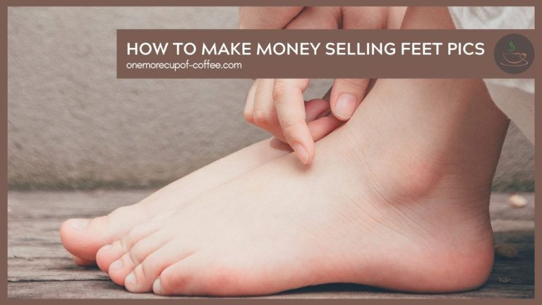 How To Make Money Selling Feet Pics featured image