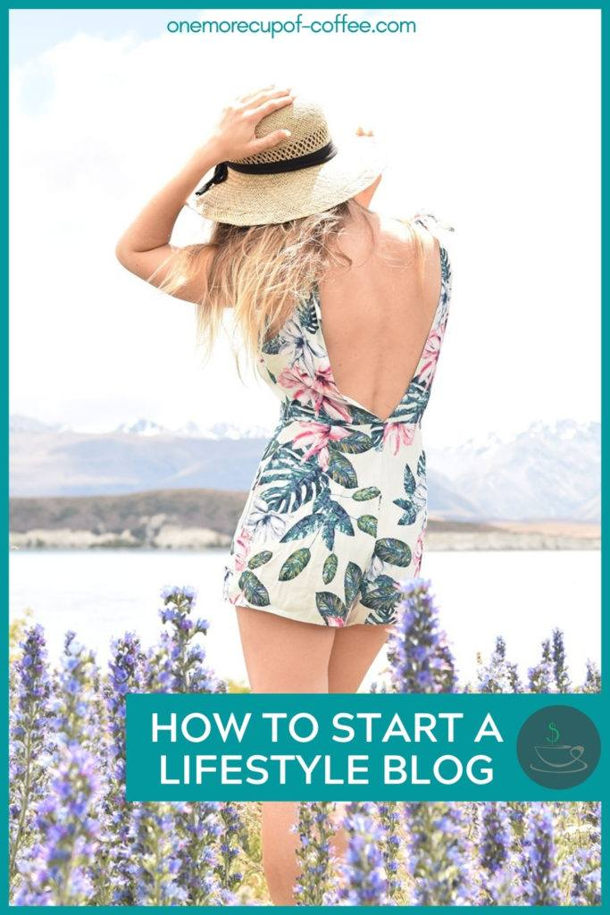 """woman with hat in floral sleeveless mini jumpsuit with a low back, standing in a field of lavender, her back to the camera, lake and mountain background; with text overlay in teal banner """"How To Start A Lifestyle Blog"""""""