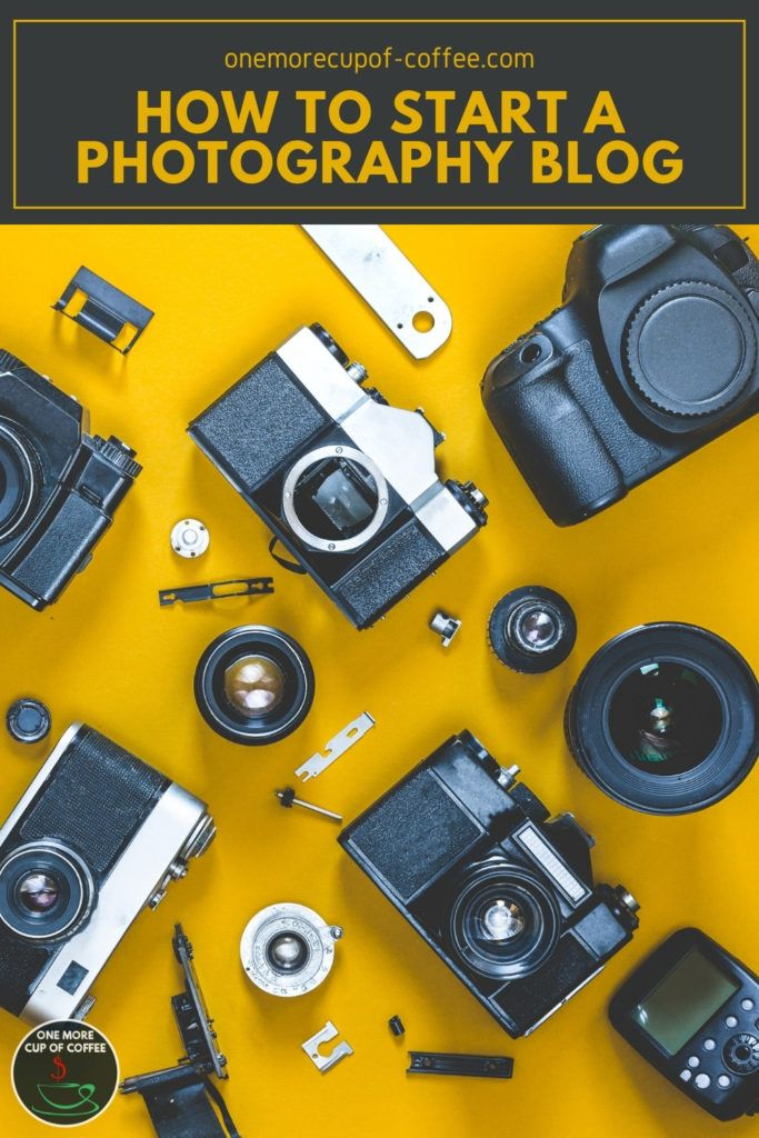 """top view image of different cameras and lenses laid out with yellow background; with text overlay """"How To Start A Photography Blog"""""""