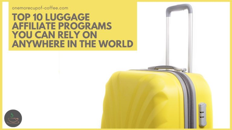Top 10 Luggage Affiliate Programs You Can Rely On Anywhere In The World featured image