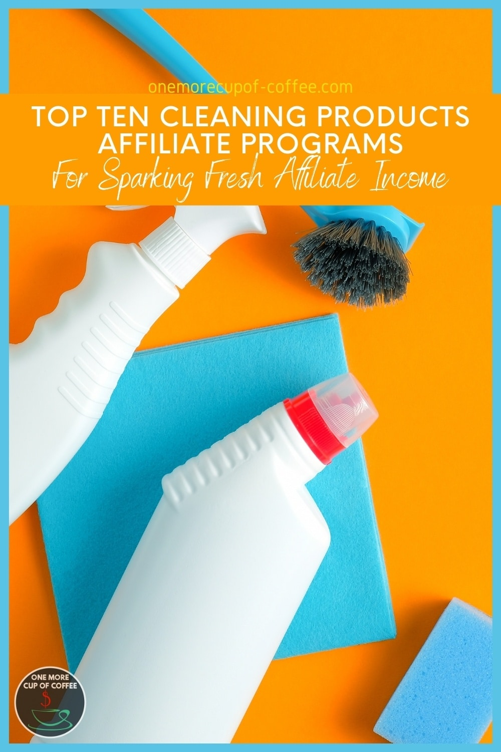 """top view of cleaning products laid out against a yellow-orange background; with text overlay """"Top Ten Cleaning Products Affiliate Programs For Sparking Fresh Affiliate Income"""""""