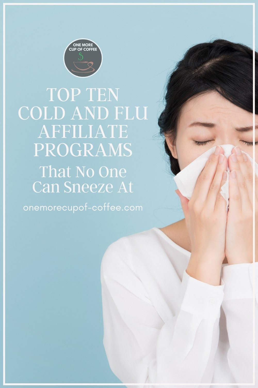 """woman in white long-sleeves top holding a tissue to her nose, eyes close, against a sky blue background; with text overlay """"Top Ten Cold And Flu Affiliate Programs That No One Can Sneeze At"""""""