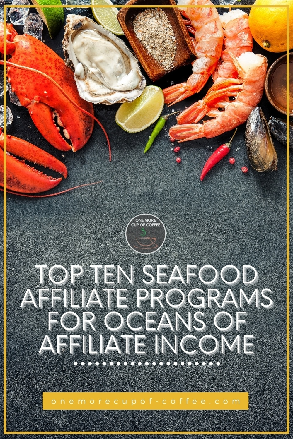 """top view image of different kinds of seafood layout on a chalkboard, with ice cubes, lemons, and peppers; with text overlay """"Top Ten Seafood Affiliate Programs For Oceans Of Affiliate Income"""""""