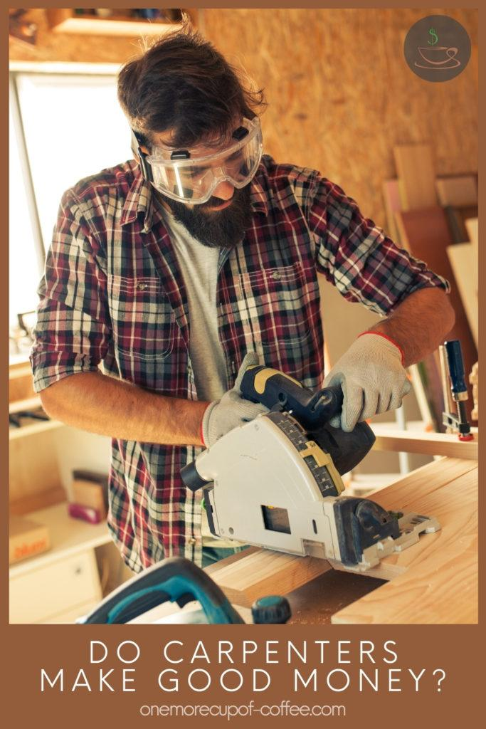 """a bearded carpenter at work, with text overlay """"Do Carpenters Make Good Money"""""""