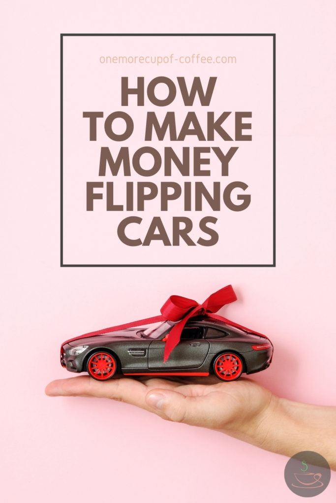 """a black toy car with red ribbon on an open palm hand against a pink background, with text overlay """"How To Make Money Flipping Cars"""""""