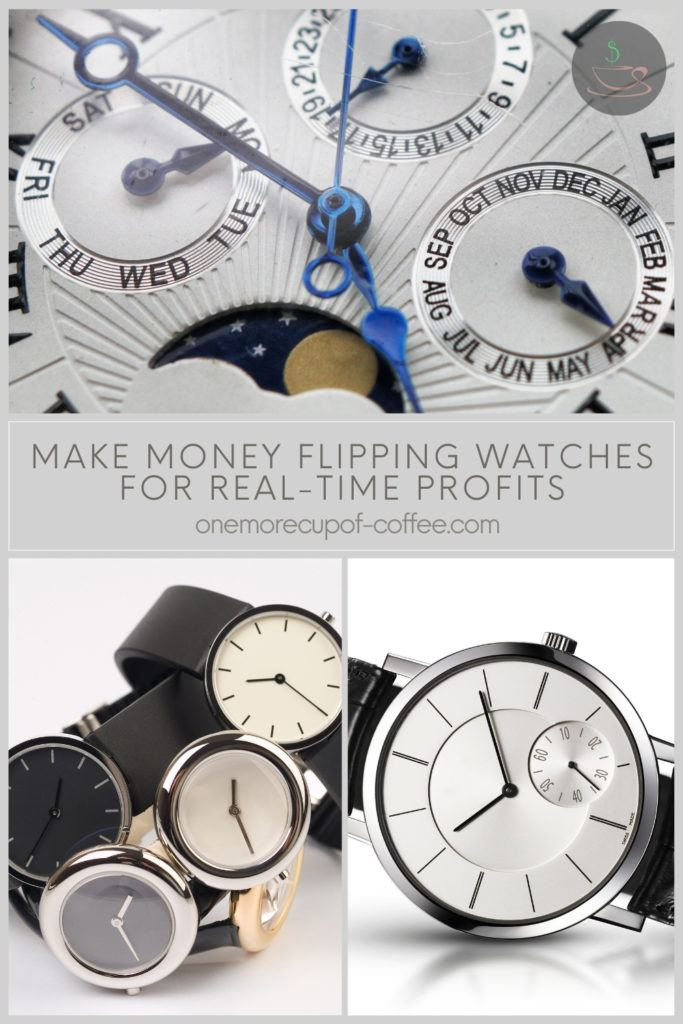"""photo collage of different watches, with text overlay """"Make Money Flipping Watches For Real-Time Profits"""""""